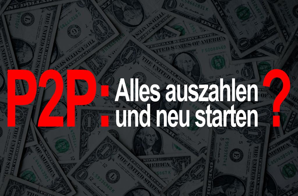 P2P: Alles auszahlen und neu starten?